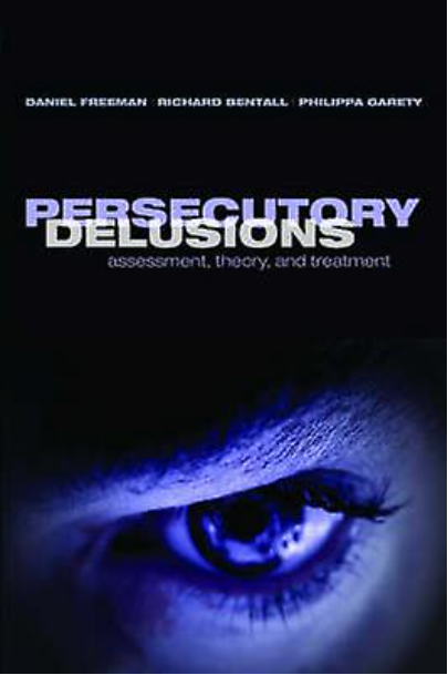 Persecutory Delusions: Assessment, Theory and Treatment Book Front Cover